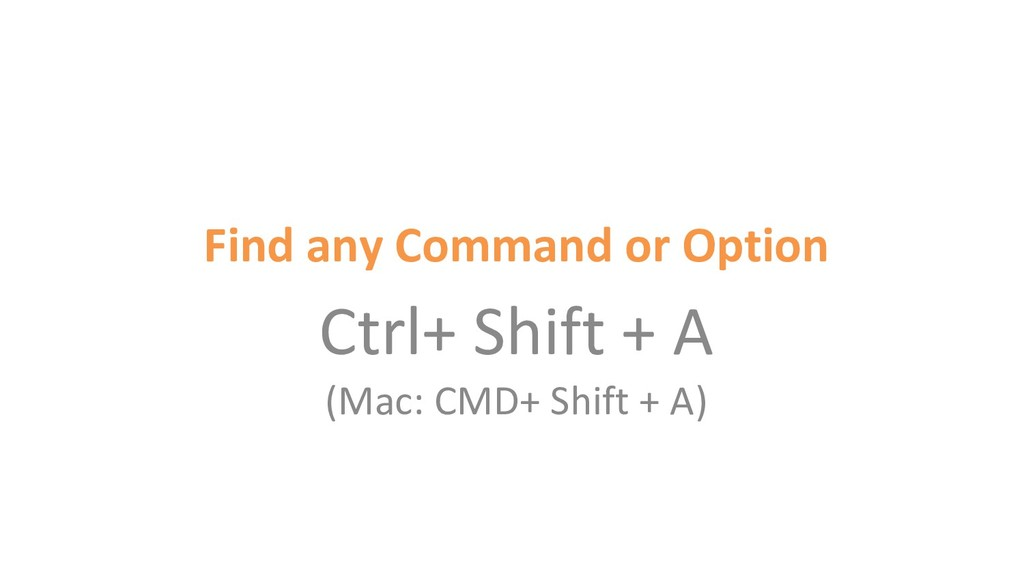 Find any Command or Option Ctrl+ Shift + A (Mac...