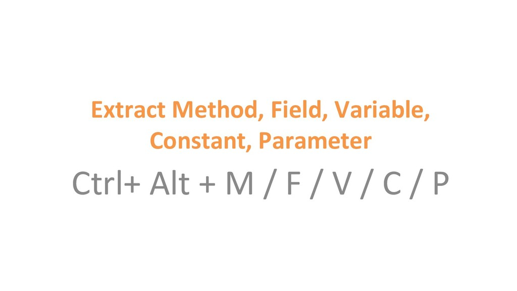 Extract Method, Field, Variable, Constant, Para...