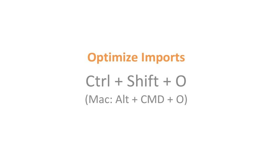 Optimize Imports Ctrl + Shift + O (Mac: Alt + C...