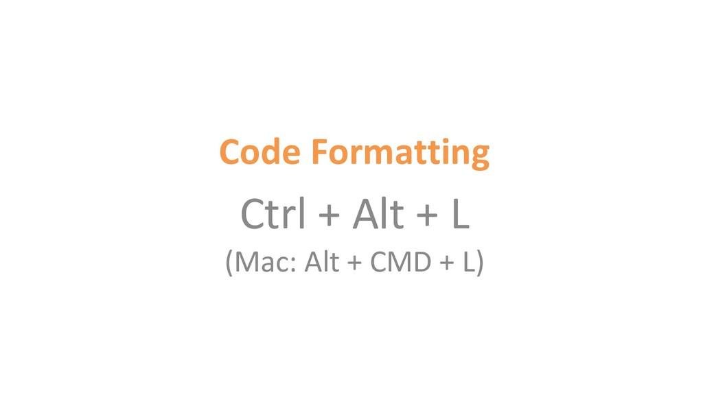 Code Formatting Ctrl + Alt + L (Mac: Alt + CMD ...