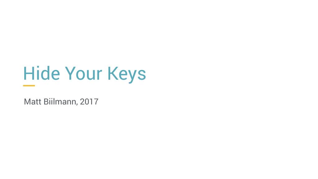 Hide Your Keys Matt Biilmann, 2017