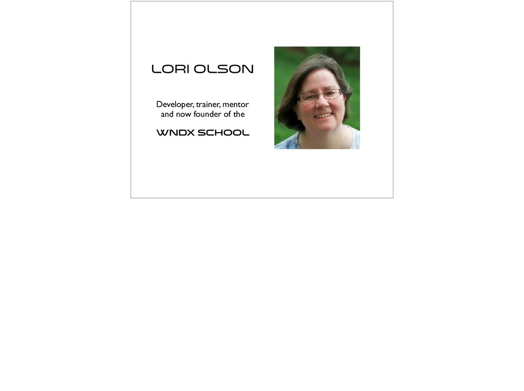 Lori Olson Developer, trainer, mentor and now f...