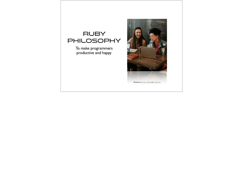 Ruby Philosophy To make programmers productive ...