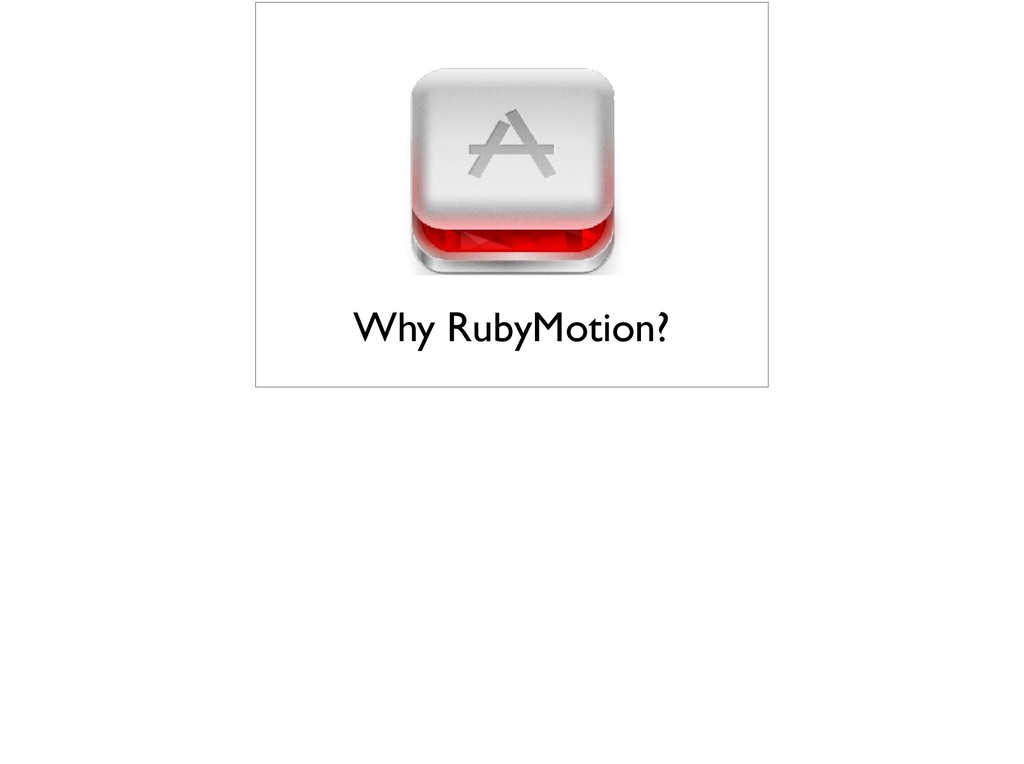 Why RubyMotion?