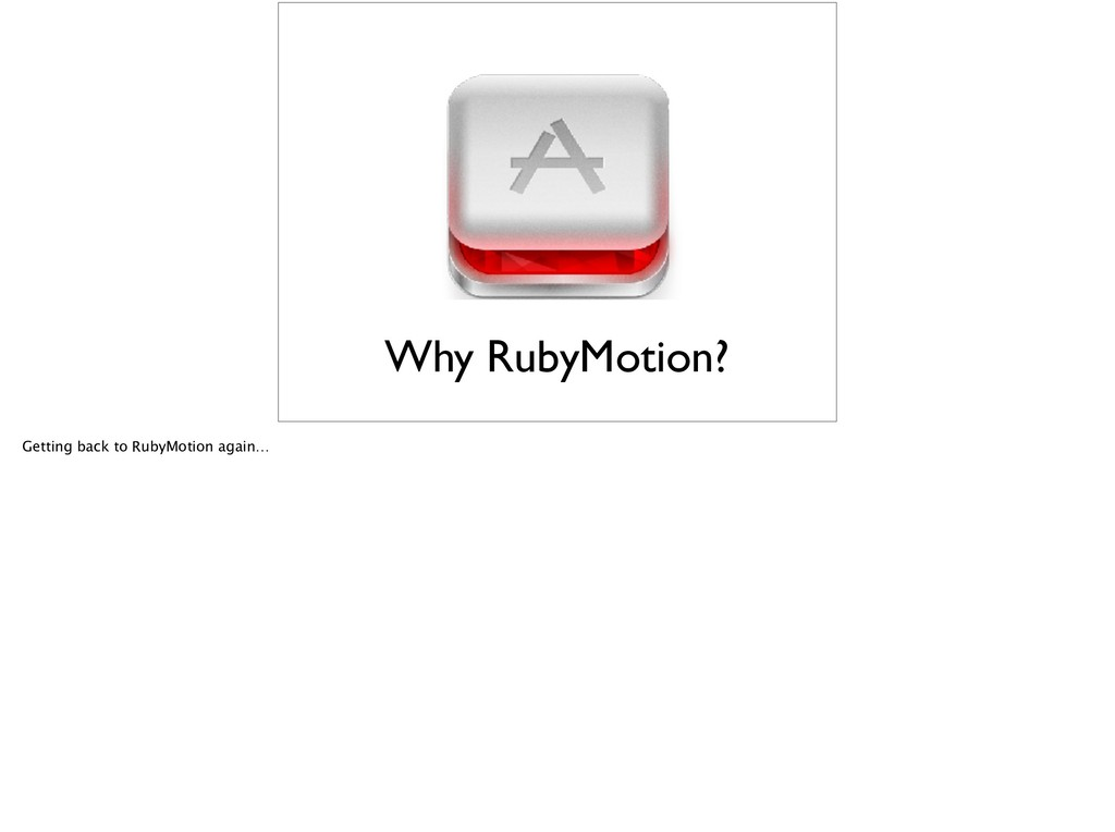 Why RubyMotion? Getting back to RubyMotion agai...