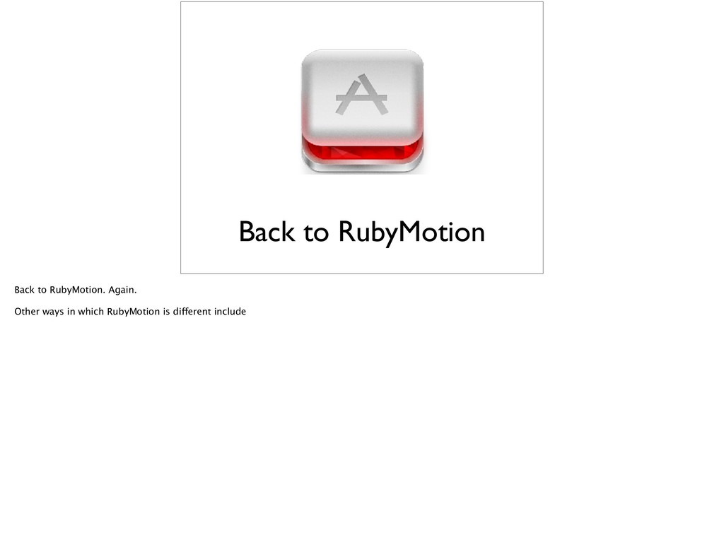 Back to RubyMotion Back to RubyMotion. Again. O...
