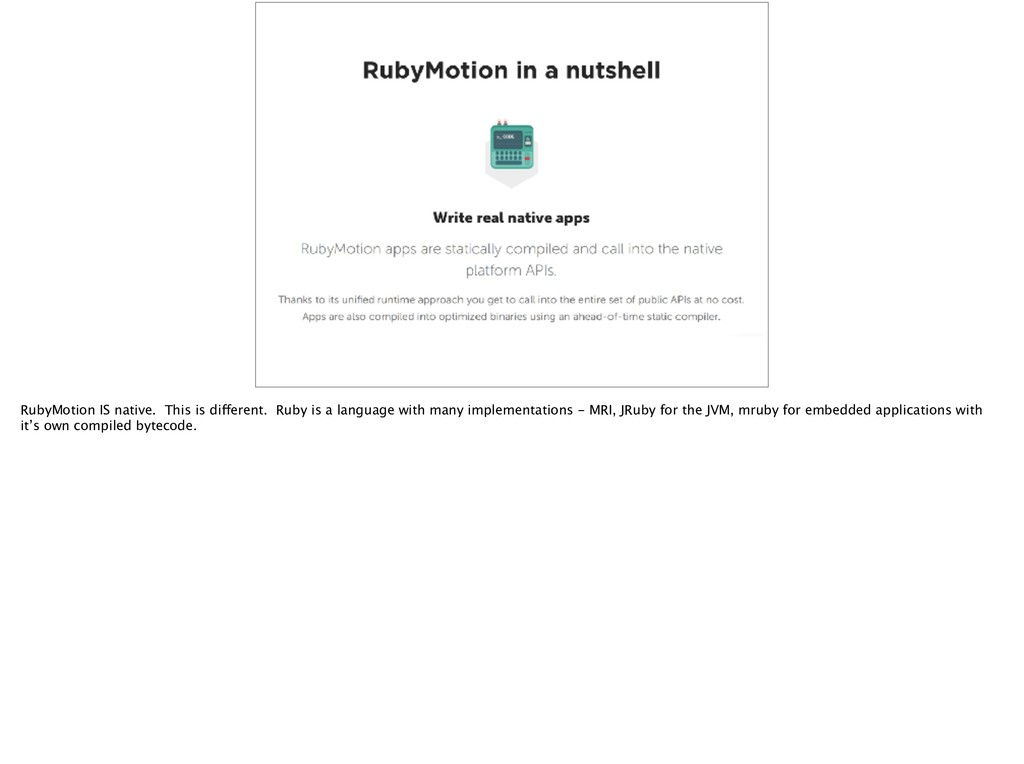 RubyMotion IS native. This is different. Ruby i...