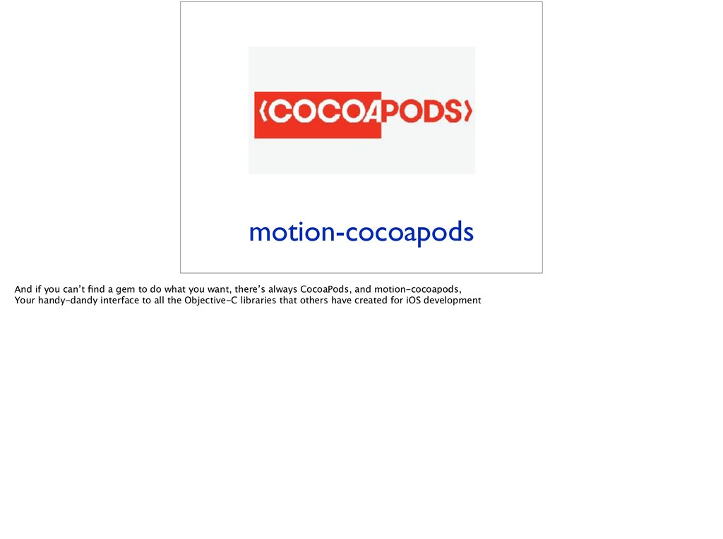 motion-cocoapods And if you can't find a gem to ...
