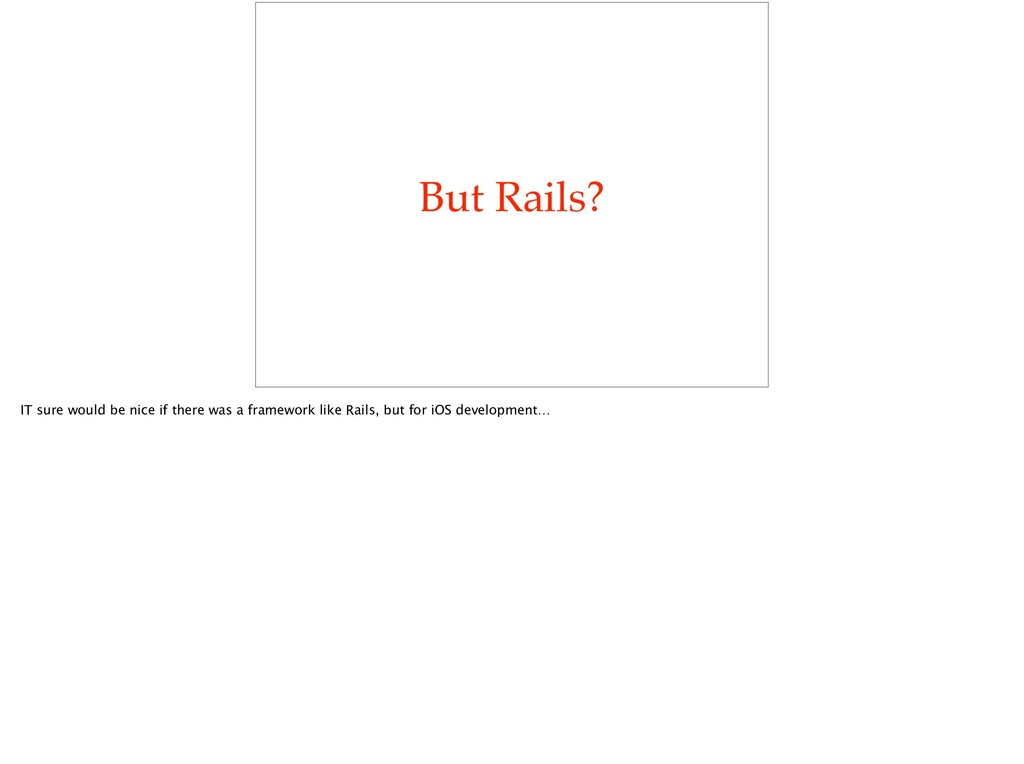 But Rails? IT sure would be nice if there was a...