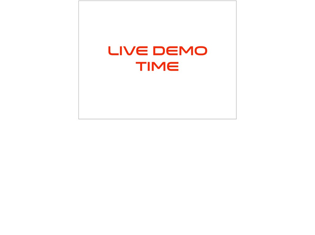 Live demo time