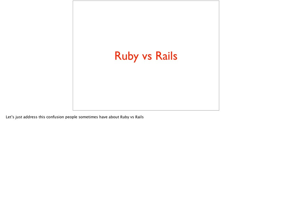 Ruby vs Rails Let's just address this confusion...