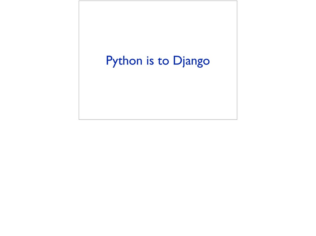 Python is to Django