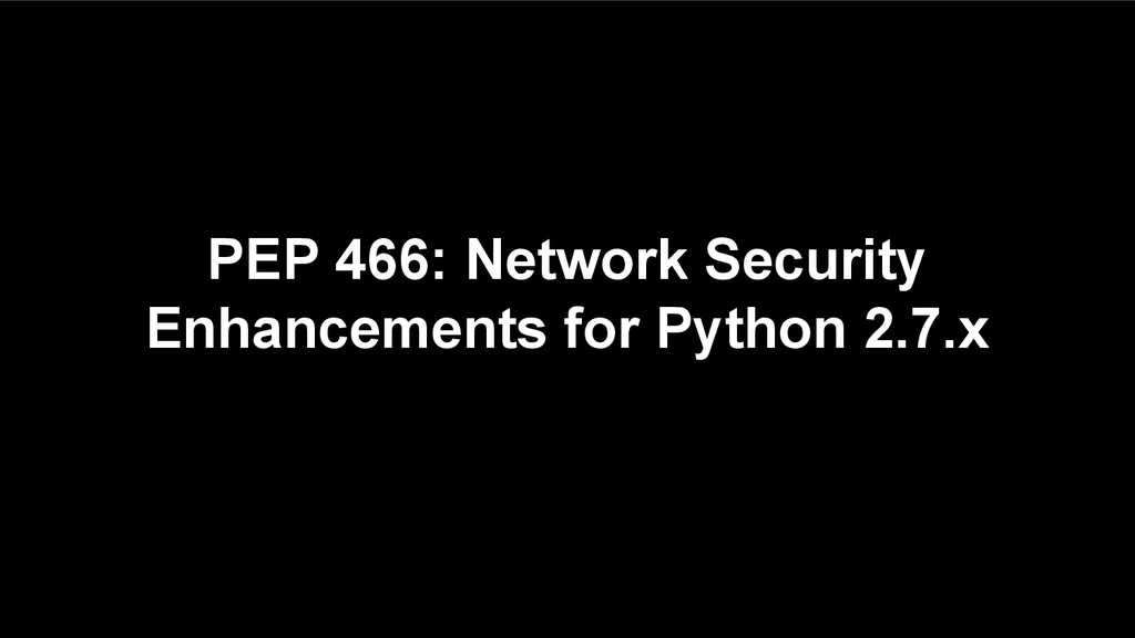 PEP 466: Network Security Enhancements for Pyth...