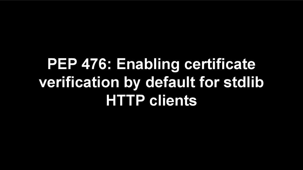 PEP 476: Enabling certificate verification by d...