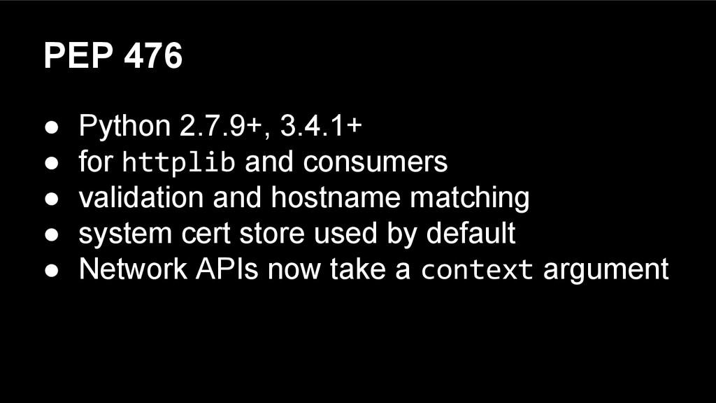 PEP 476 ● Python 2.7.9+, 3.4.1+ ● for httplib a...