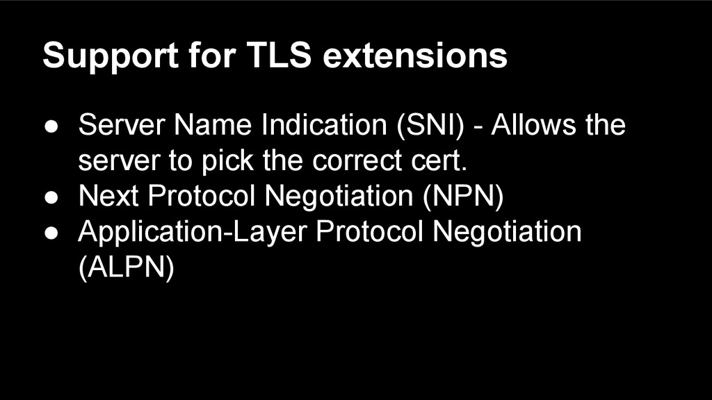 Support for TLS extensions ● Server Name Indica...