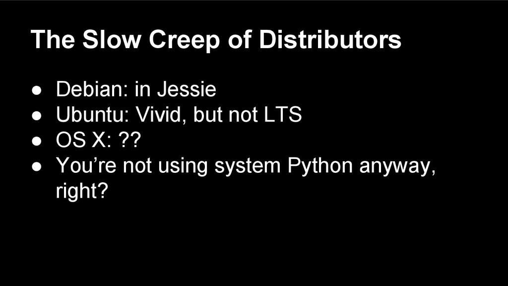 The Slow Creep of Distributors ● Debian: in Jes...