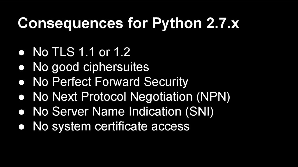 Consequences for Python 2.7.x ● No TLS 1.1 or 1...