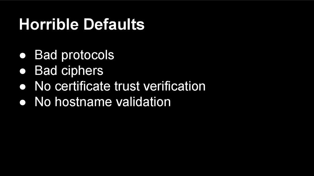 Horrible Defaults ● Bad protocols ● Bad ciphers...