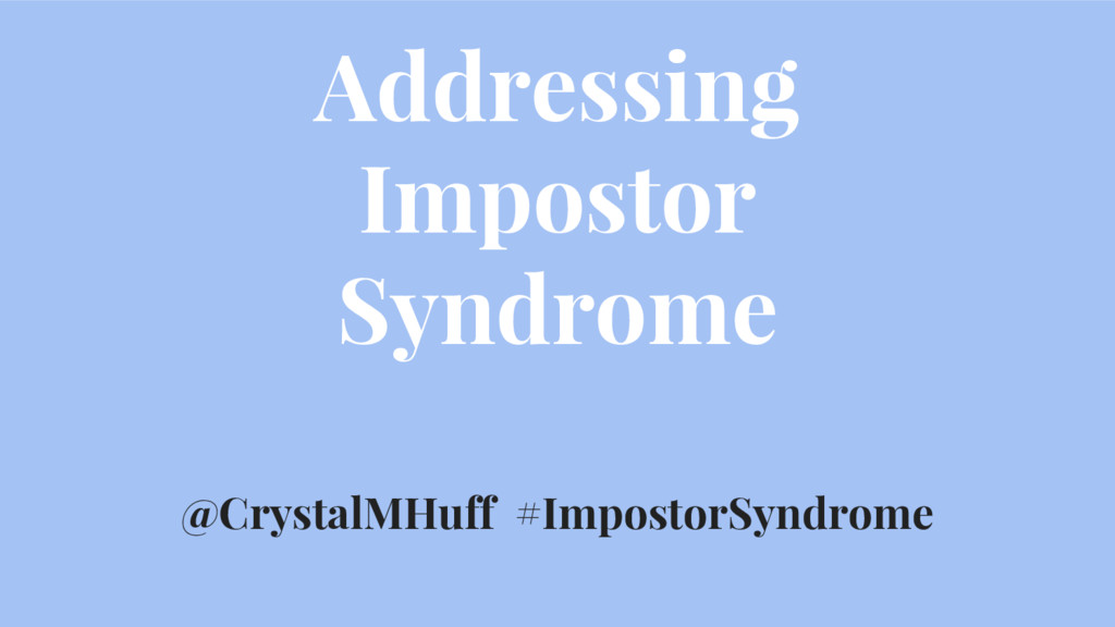 Addressing Impostor Syndrome @CrystalMHuff #Imp...