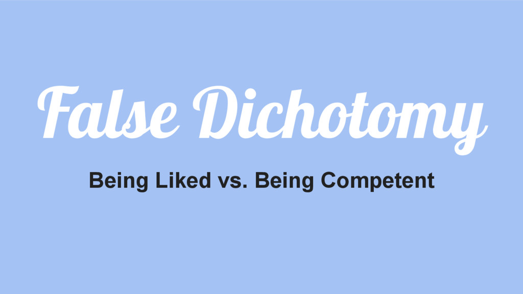 False Dichotomy Being Liked vs. Being Competent