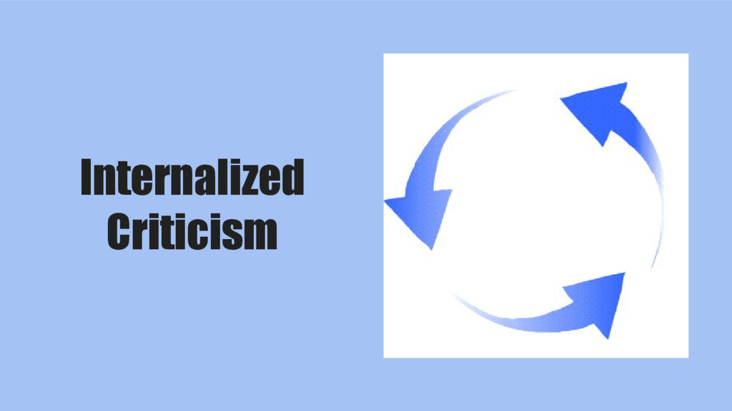Internalized Criticism