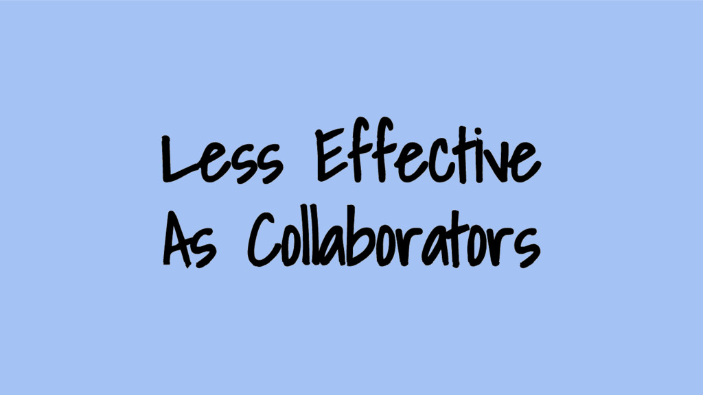 Less Effective As Collaborators