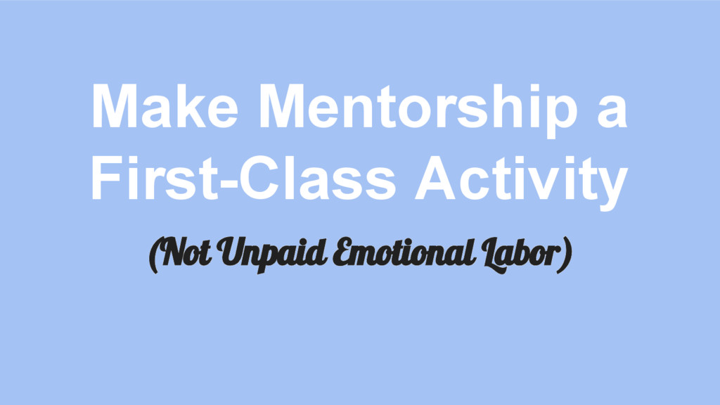Make Mentorship a First-Class Activity (Not Unp...