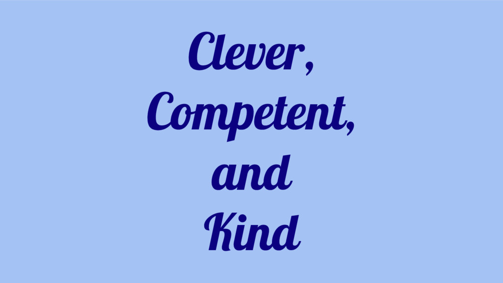 Clever, Competent, and Kind
