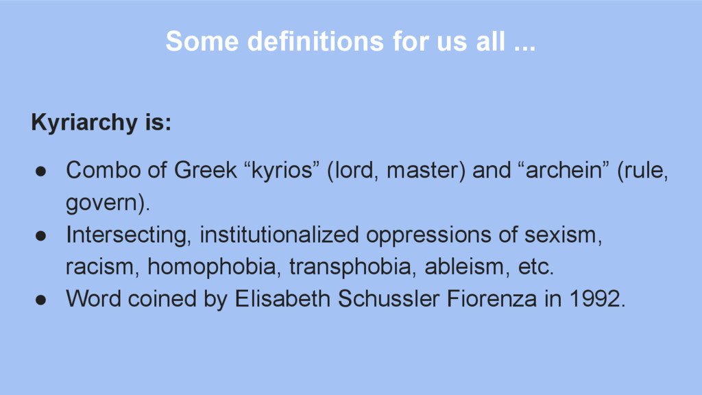 Some definitions for us all ... Kyriarchy is: ●...