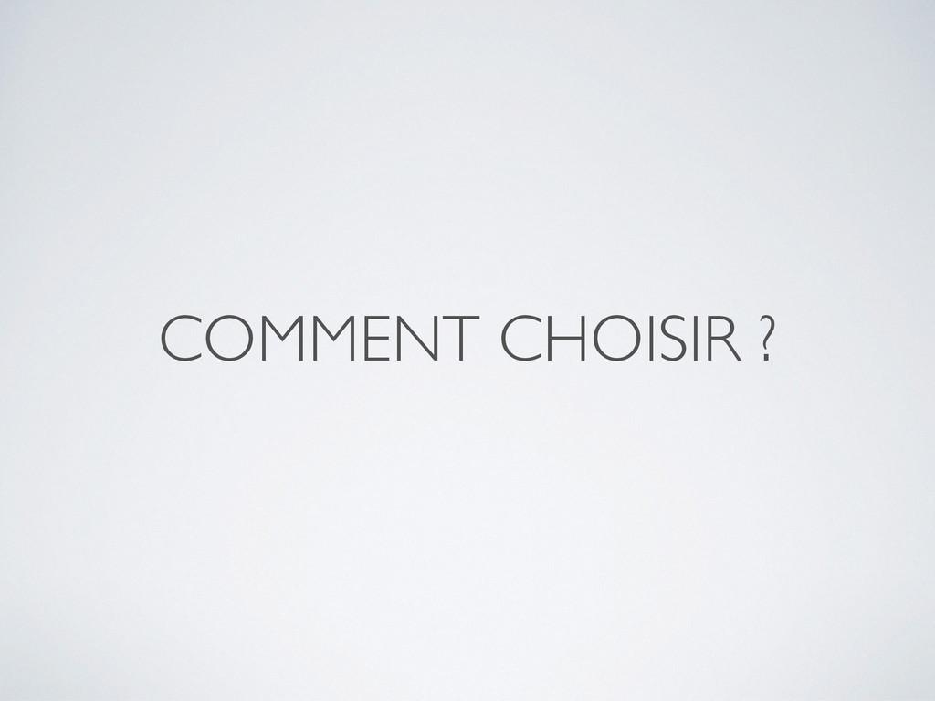 COMMENT CHOISIR ?