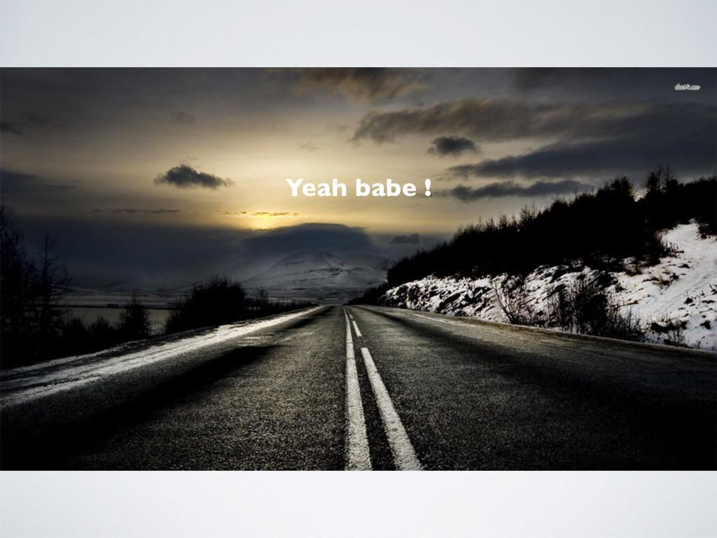 Yeah babe !
