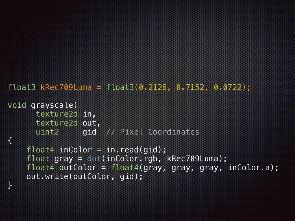 float3 kRec709Luma = float3(0.2126, 0.7152, 0.0...