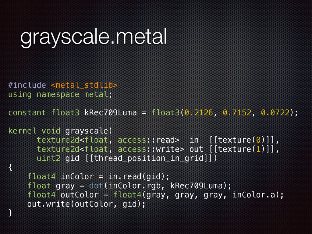 grayscale.metal #include <metal_stdlib> using n...