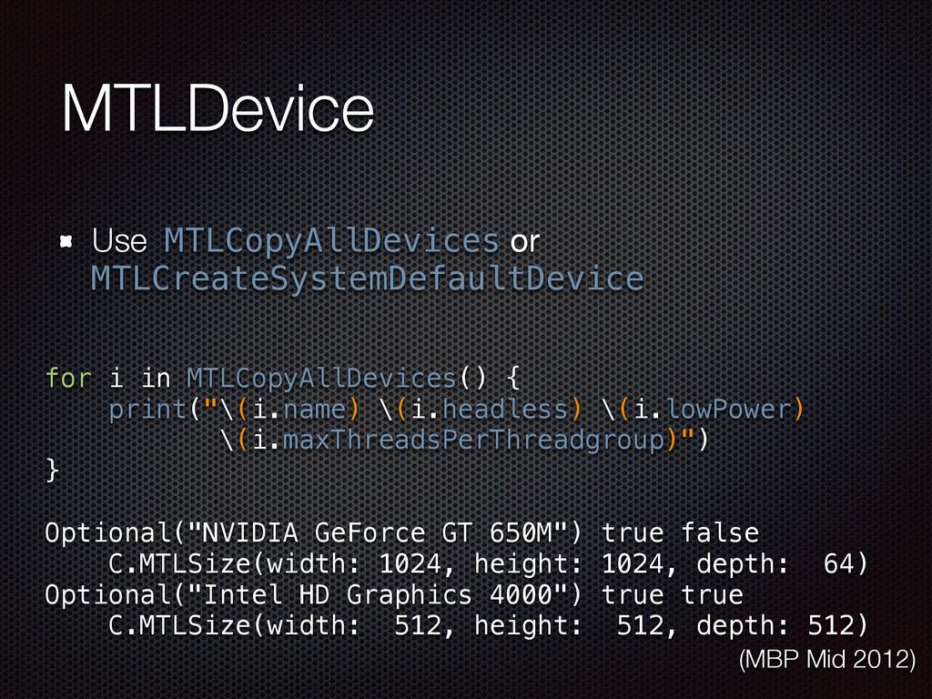 MTLDevice Use MTLCopyAllDevices or MTLCreateSys...