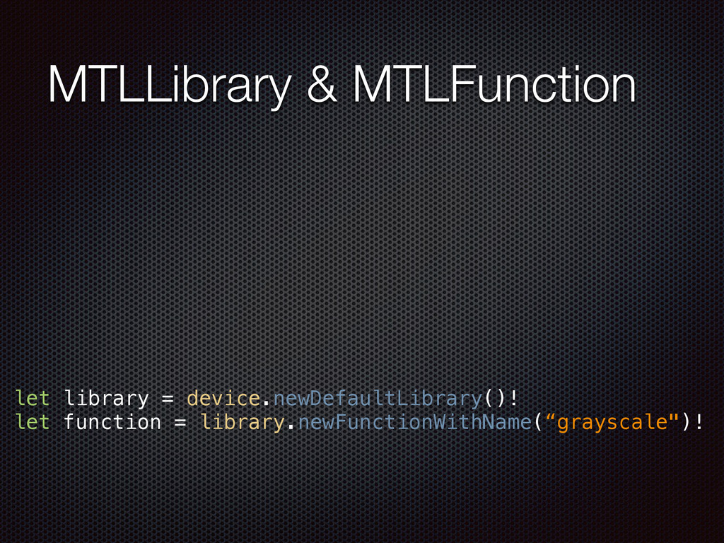 MTLLibrary & MTLFunction let library = device.n...
