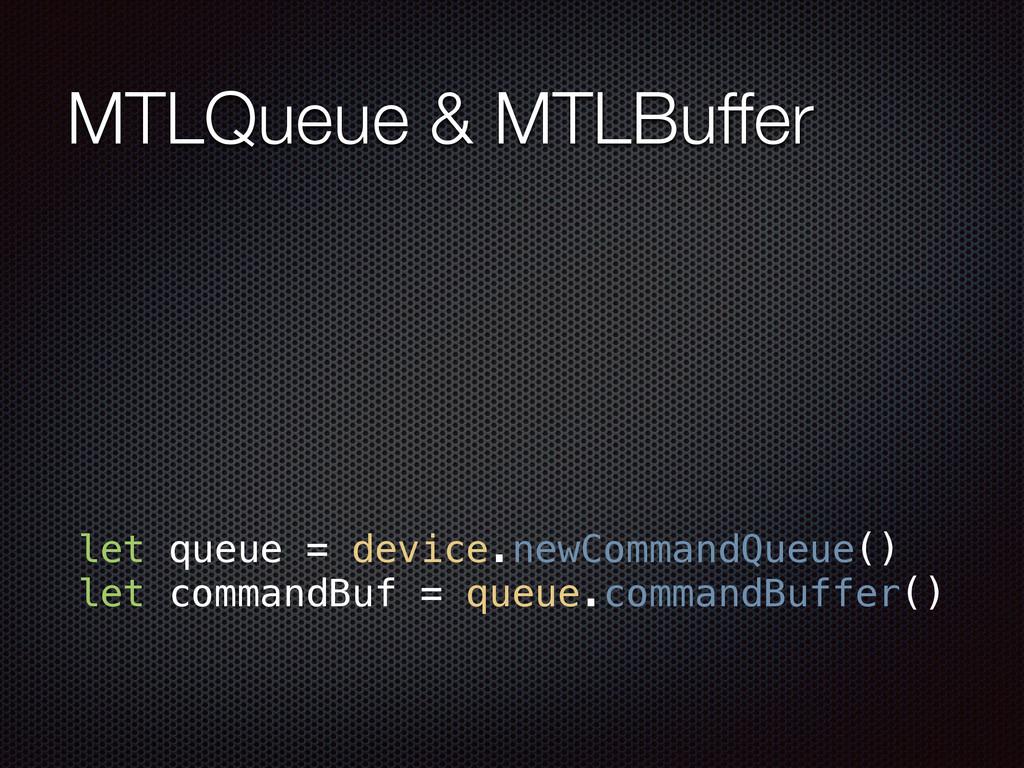 MTLQueue & MTLBuffer let queue = device.newComm...