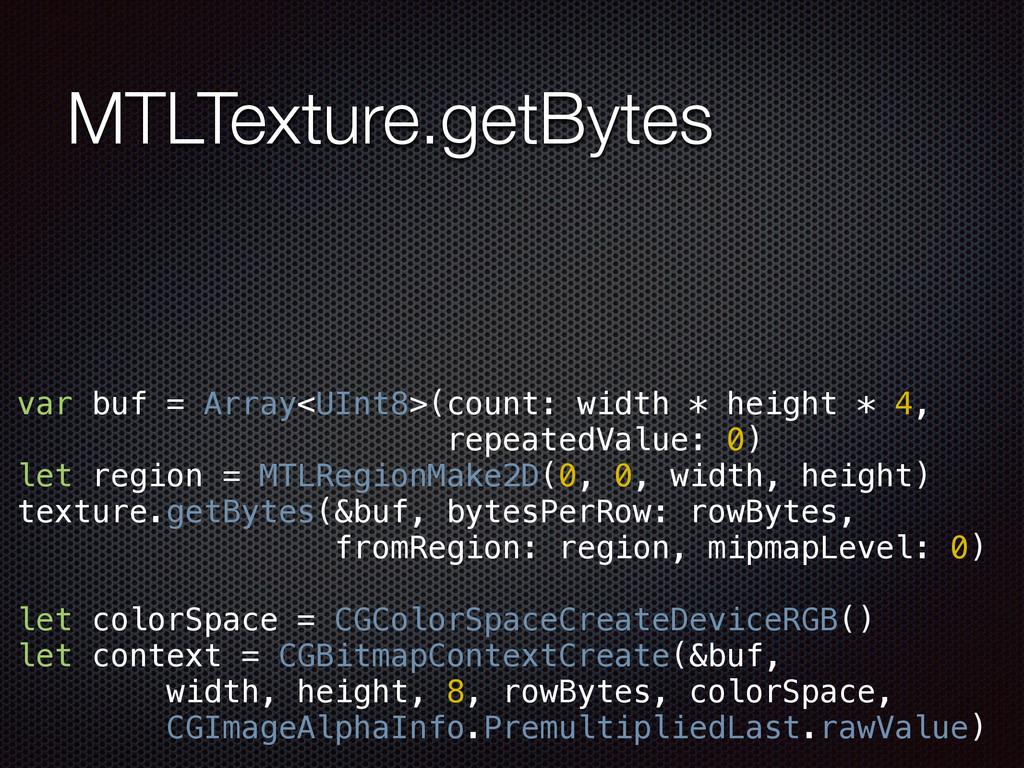 MTLTexture.getBytes var buf = Array<UInt8>(coun...