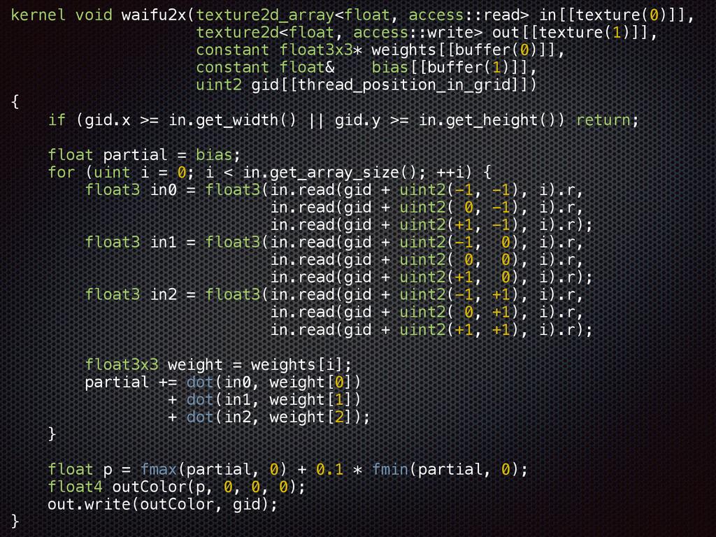 kernel void waifu2x(texture2d_array<float, acce...