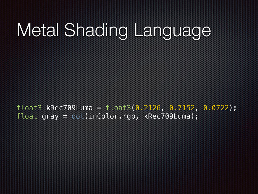 Metal Shading Language float3 kRec709Luma = flo...