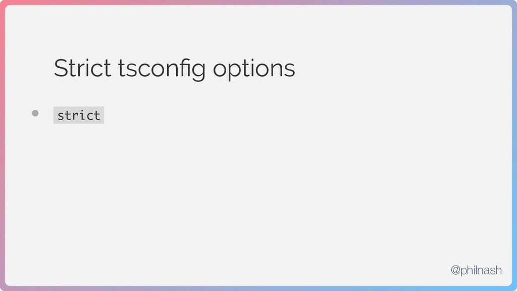 Strict tsconfig options • strict @philnash