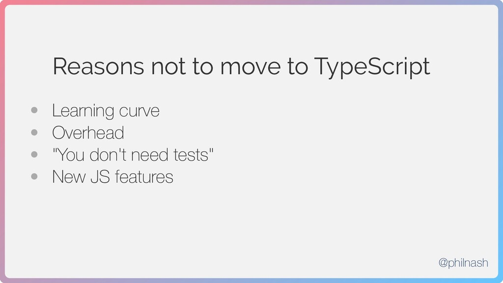 Reasons not to move to TypeScript • Learning cu...