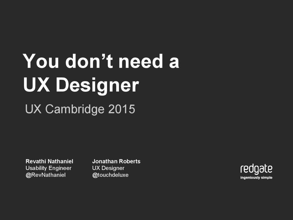 You don't need a UX Designer UX Cambridge 2015 ...