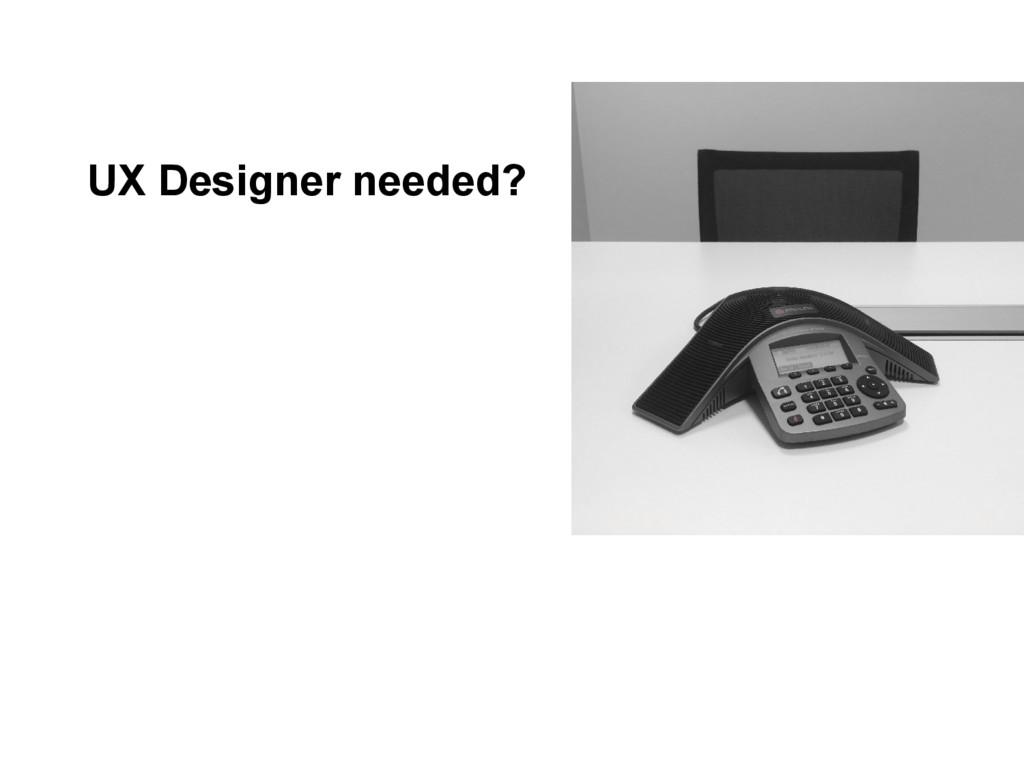 UX Designer needed?