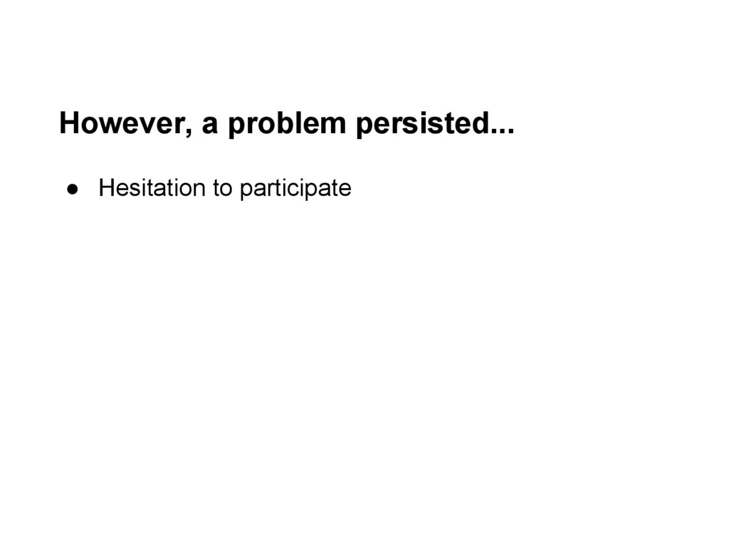 However, a problem persisted... ● Hesitation to...