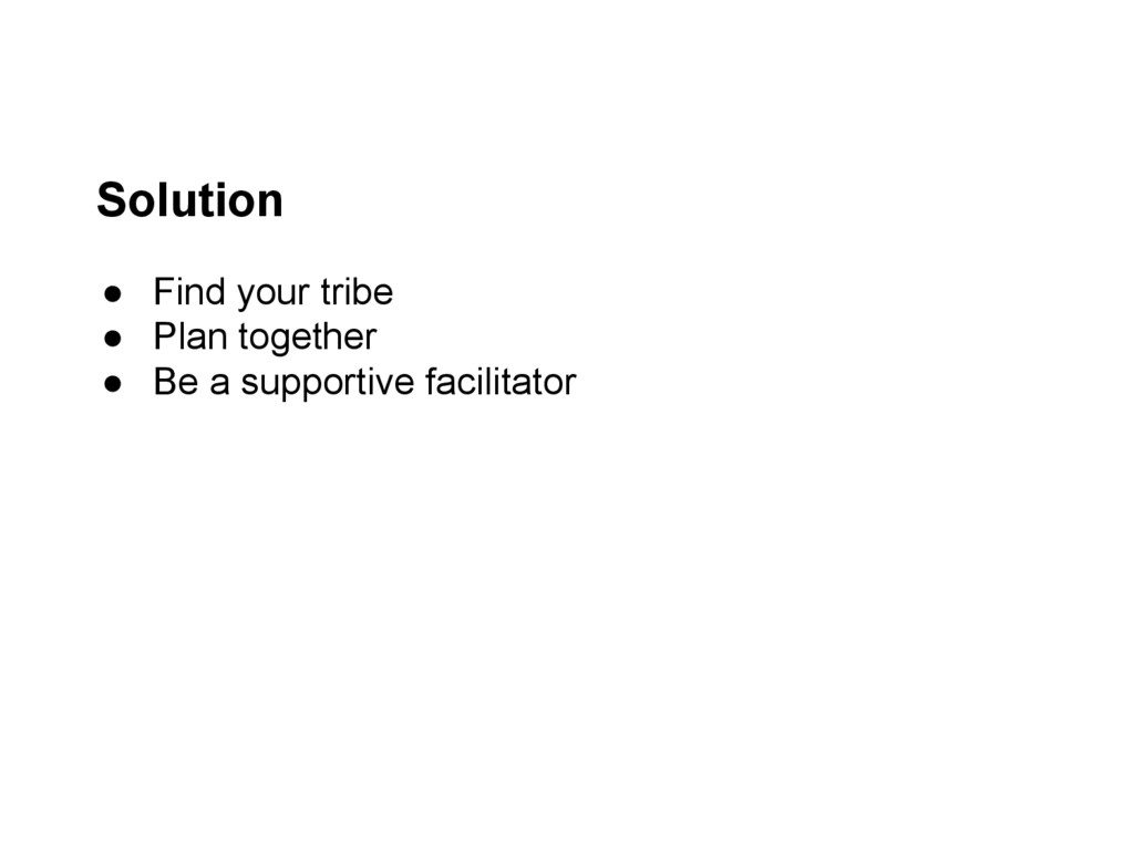 ● Find your tribe ● Plan together ● Be a suppor...