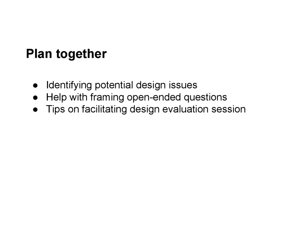 Plan together ● Identifying potential design is...