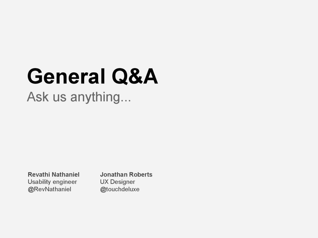 General Q&A Ask us anything... Jonathan Roberts...
