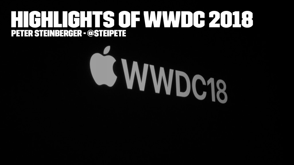 Highlights of WWDC 2018 Peter Steinberger - @st...