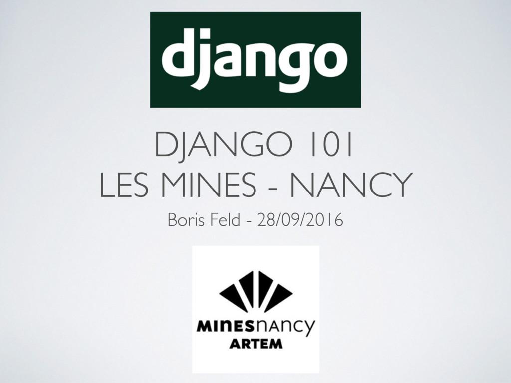 DJANGO 101 LES MINES - NANCY Boris Feld - 28/09...